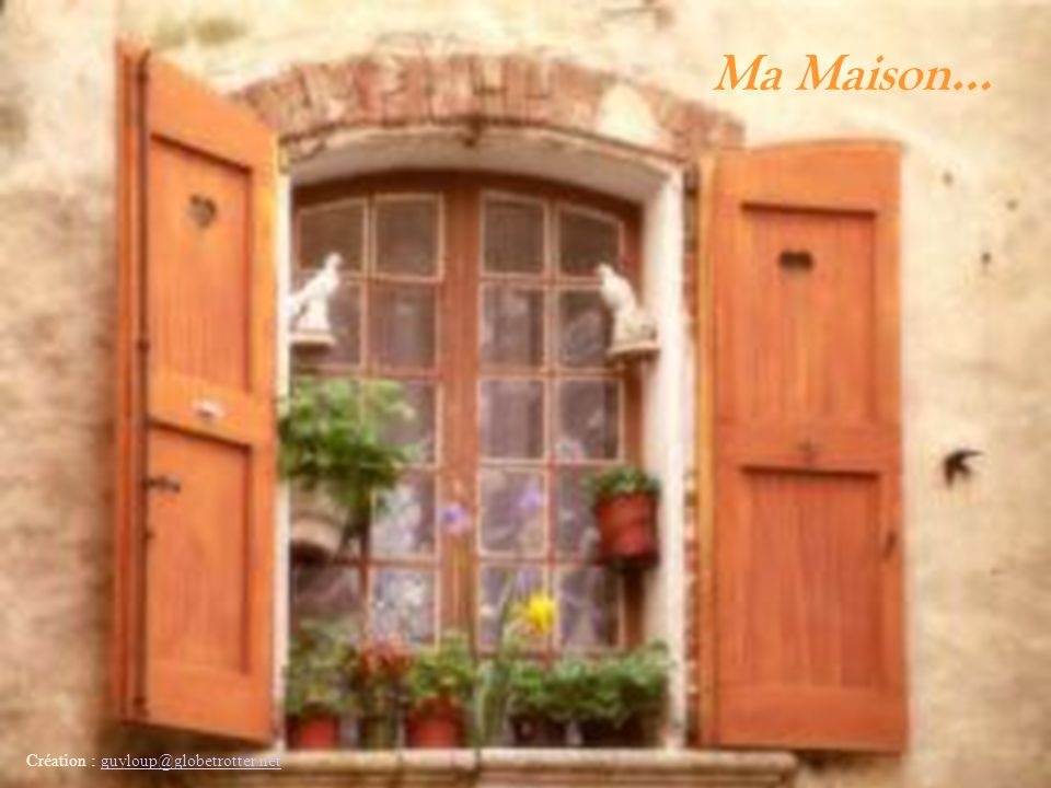 Ma Maison… Création : guyloup@globetrotter.netguyloup@globetrotter.net