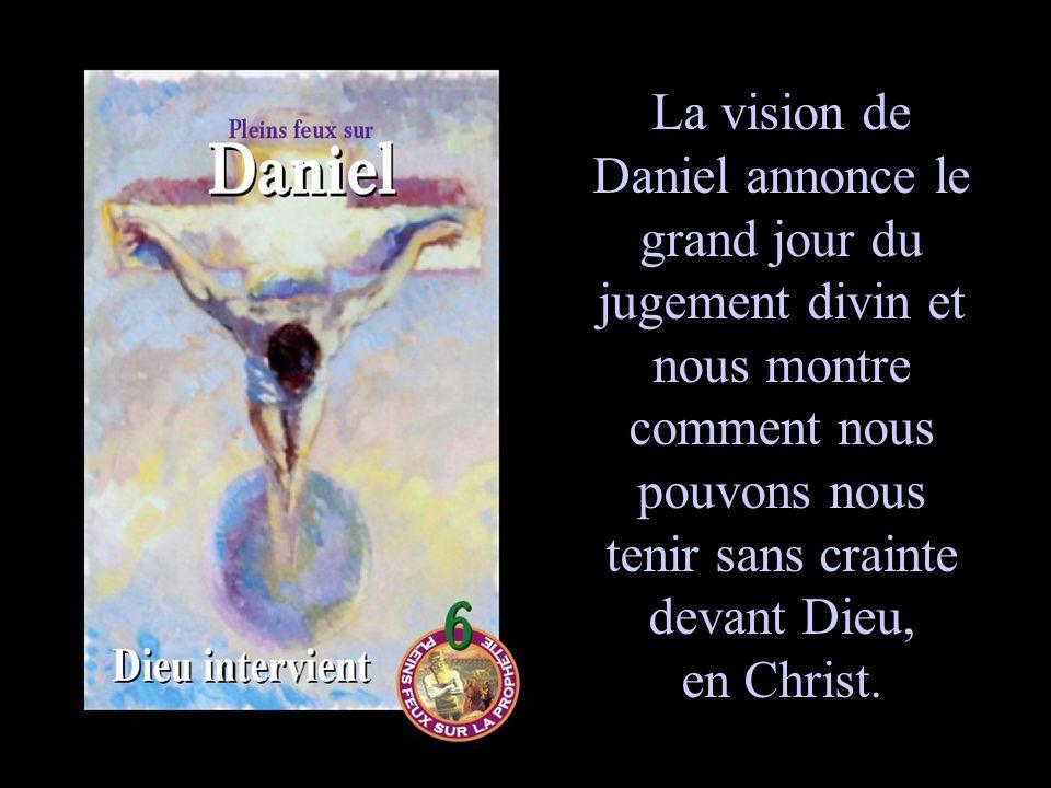 La vision de Daniel annonce le grand jour du jugement divin et nous montre comment nous pouvons nous tenir sans crainte devant Dieu, en Christ.