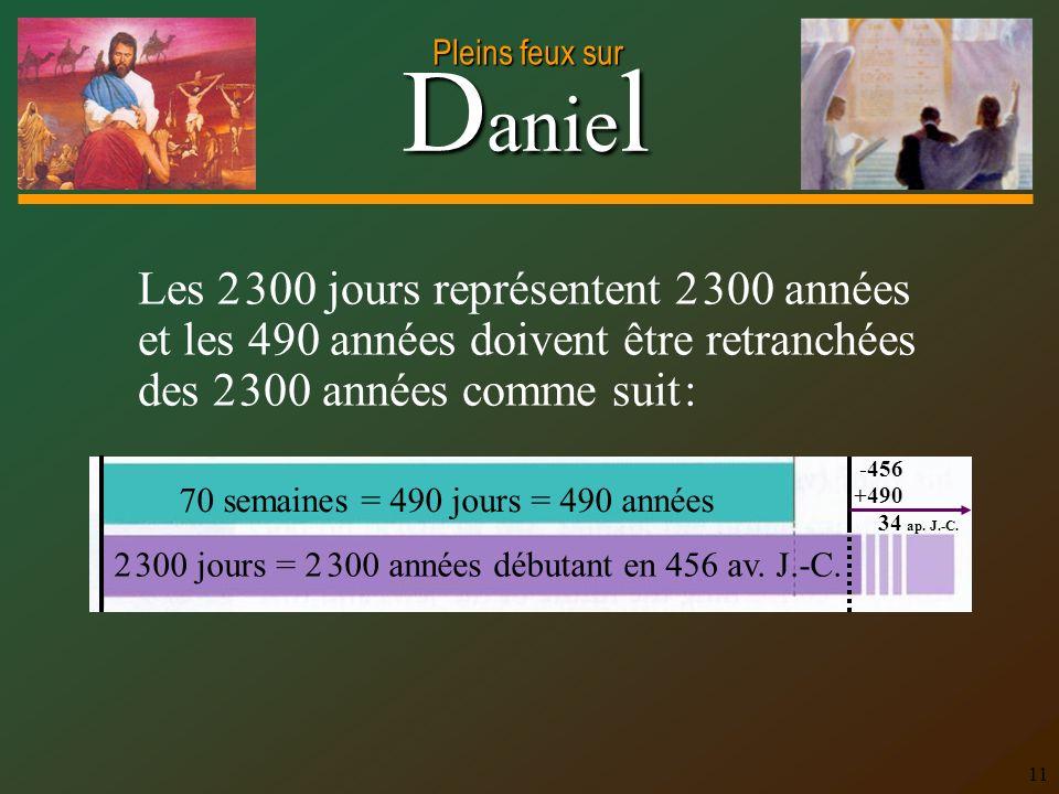 D anie l Pleins feux sur 11 Les 2 300 jours représentent 2 300 années et les 490 années doivent être retranchées des 2 300 années comme suit : 70 sema