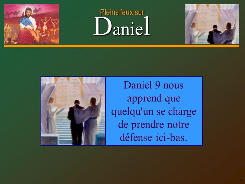 D anie l Pleins feux sur 2 Daniel 9 nous apprend que quelqu'un se charge de prendre notre défense ici-bas.