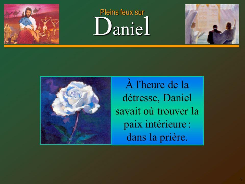 D anie l Pleins feux sur 7 À l heure de la détresse, Daniel savait où trouver la paix intérieure : dans la prière.