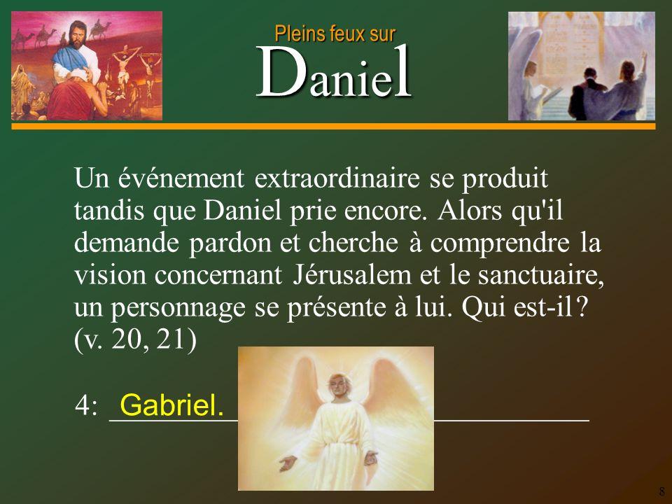 D anie l Pleins feux sur 8 4: ________________________________ Un événement extraordinaire se produit tandis que Daniel prie encore. Alors qu'il deman