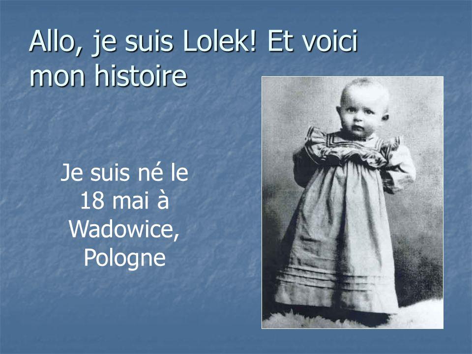 Allo, je suis Lolek! Et voici mon histoire Je suis né le 18 mai à Wadowice, Pologne