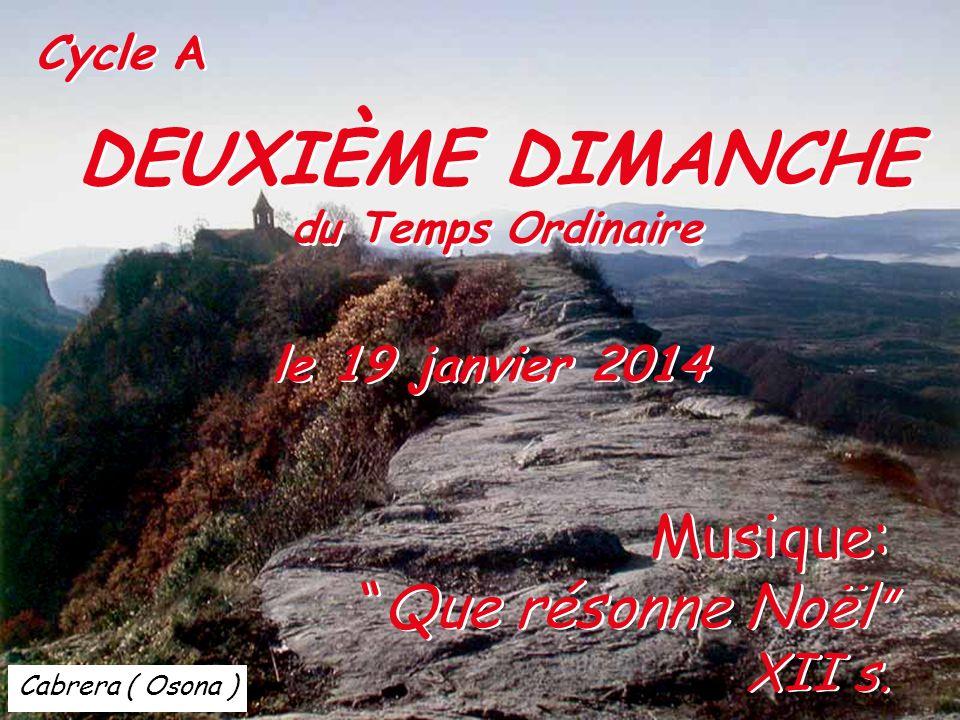 Cabrera ( Osona ) Cycle A DEUXIÈME DIMANCHE du Temps Ordinaire DEUXIÈME DIMANCHE du Temps Ordinaire le 19 janvier 2014 Musique: Que résonne Noël XII s.