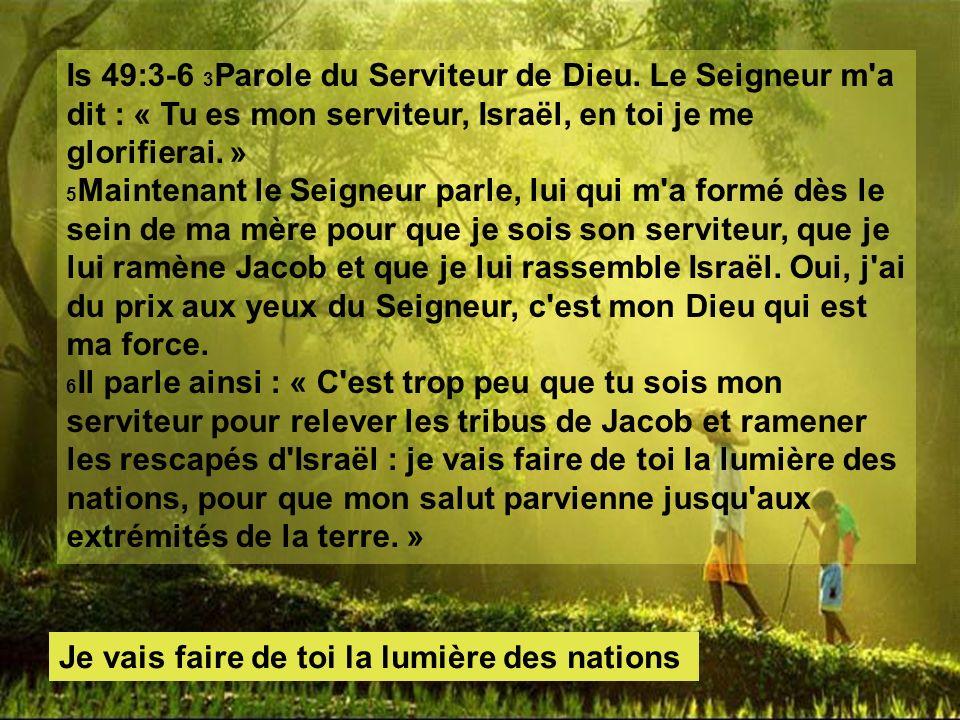 Is 49:3-6 3 Parole du Serviteur de Dieu.