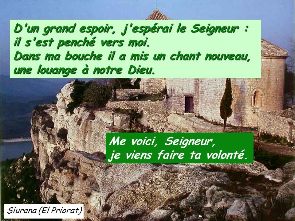 Siurana (El Priorat) D un grand espoir, j espérai le Seigneur : il s est penché vers moi.