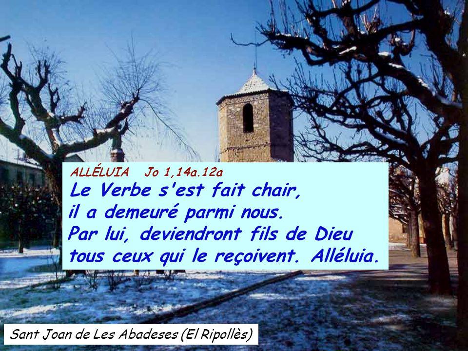 Sant Joan de Les Abadeses (El Ripollès) ALLÉLUIA Jo 1,14a.12a Le Verbe s est fait chair, il a demeuré parmi nous.