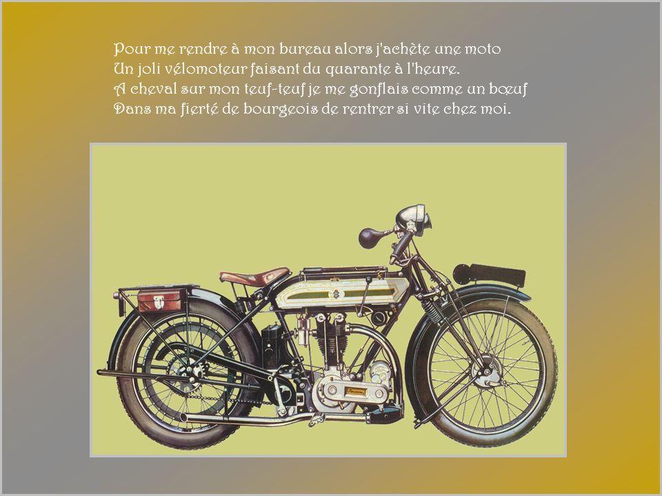 Pour me rendre à mon bureau alors j achète une moto Un joli vélomoteur faisant du quarante à l heure.