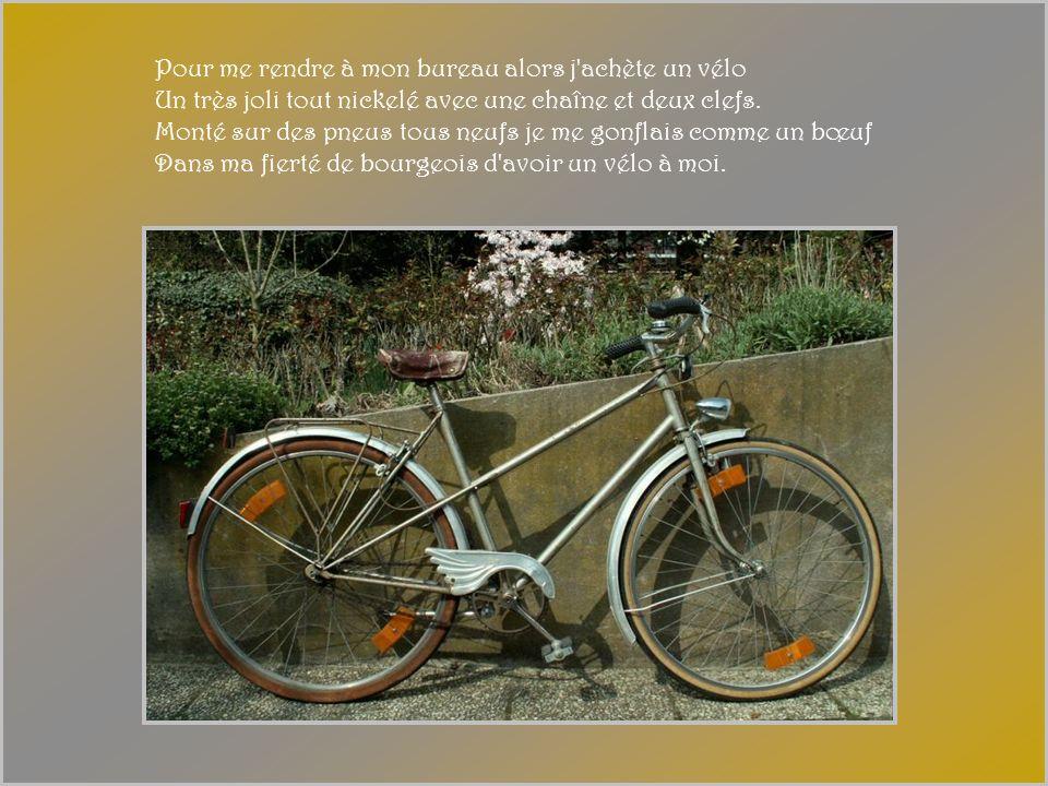 Pour me rendre à mon bureau alors j achète un vélo Un très joli tout nickelé avec une chaîne et deux clefs.