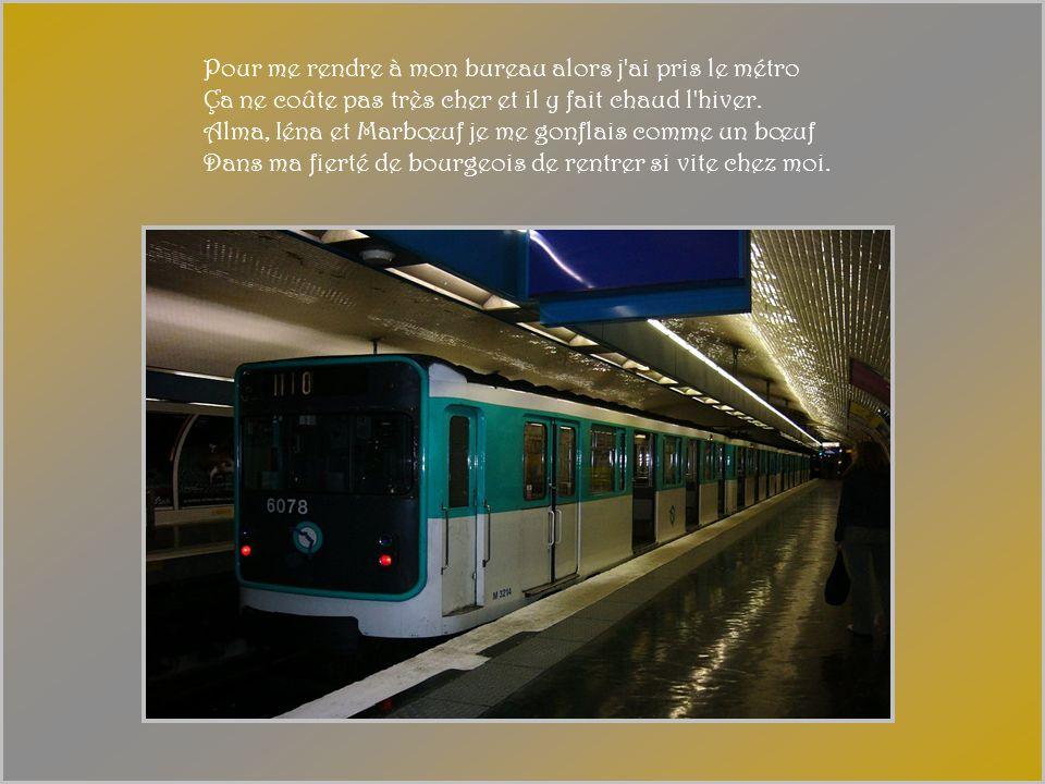 Pour me rendre à mon bureau alors j ai pris le métro Ça ne coûte pas très cher et il y fait chaud l hiver.