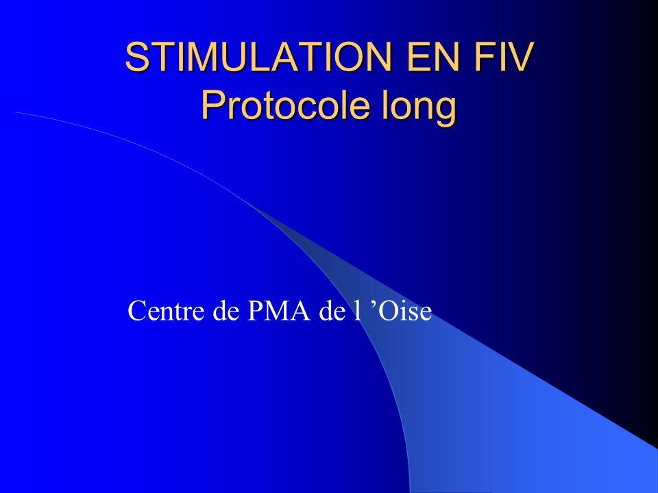 STIMULATION EN FIV Protocole long Centre de PMA de l Oise