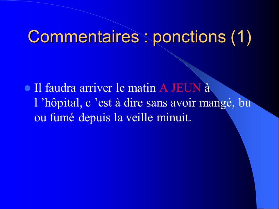 Commentaires : ponctions (1) Il faudra arriver le matin A JEUN à l hôpital, c est à dire sans avoir mangé, bu ou fumé depuis la veille minuit.