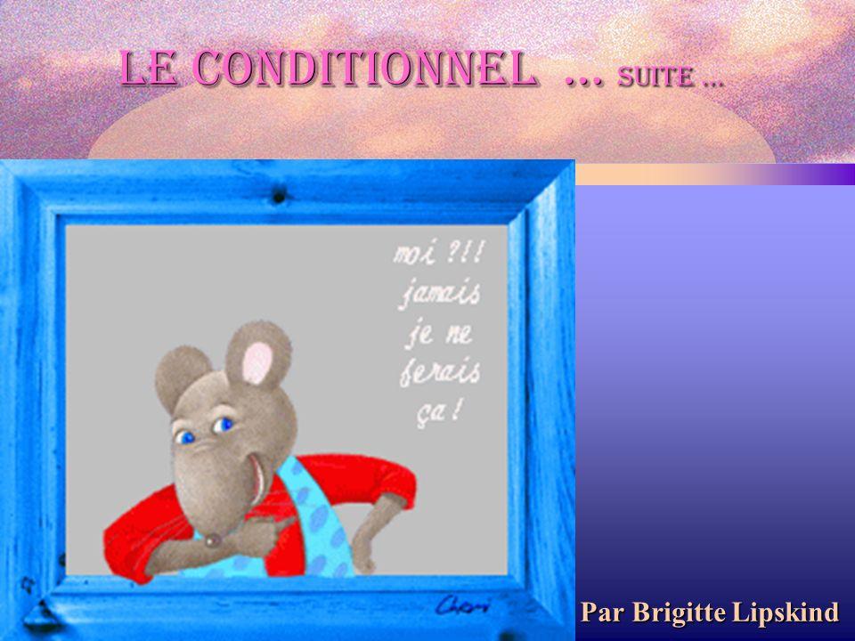 Le conditionnel … suite … Par Brigitte Lipskind