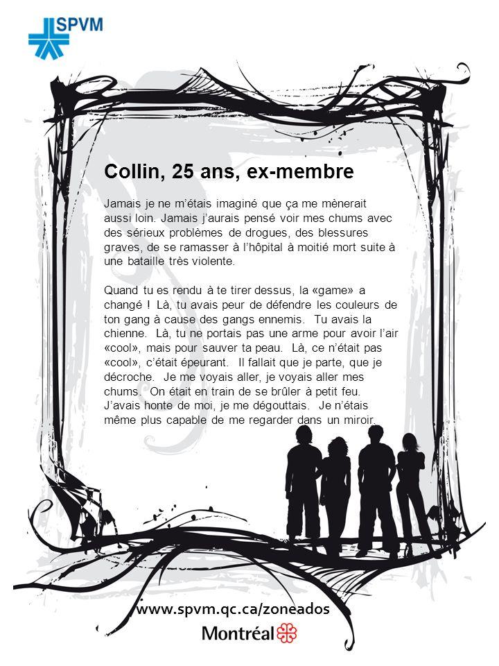 Collin, 25 ans, ex-membre Jamais je ne métais imaginé que ça me mènerait aussi loin.