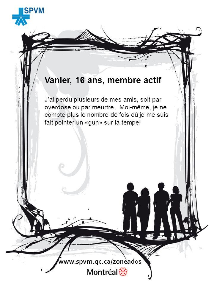 Vanier, 16 ans, membre actif Jai perdu plusieurs de mes amis, soit par overdose ou par meurtre.