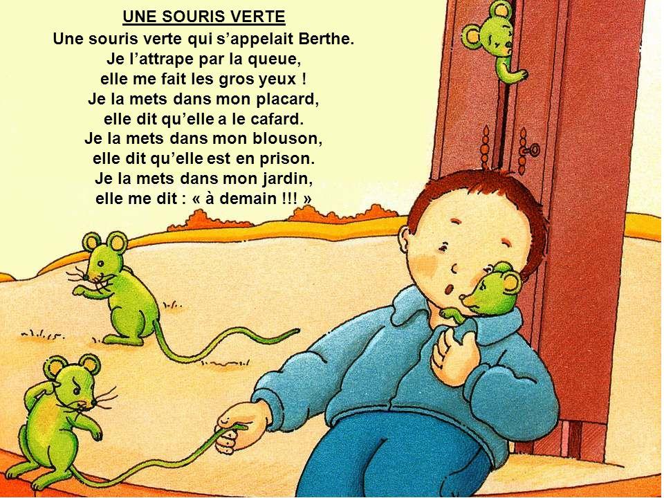 UNE SOURIS VERTE Une souris verte qui sappelait Berthe.