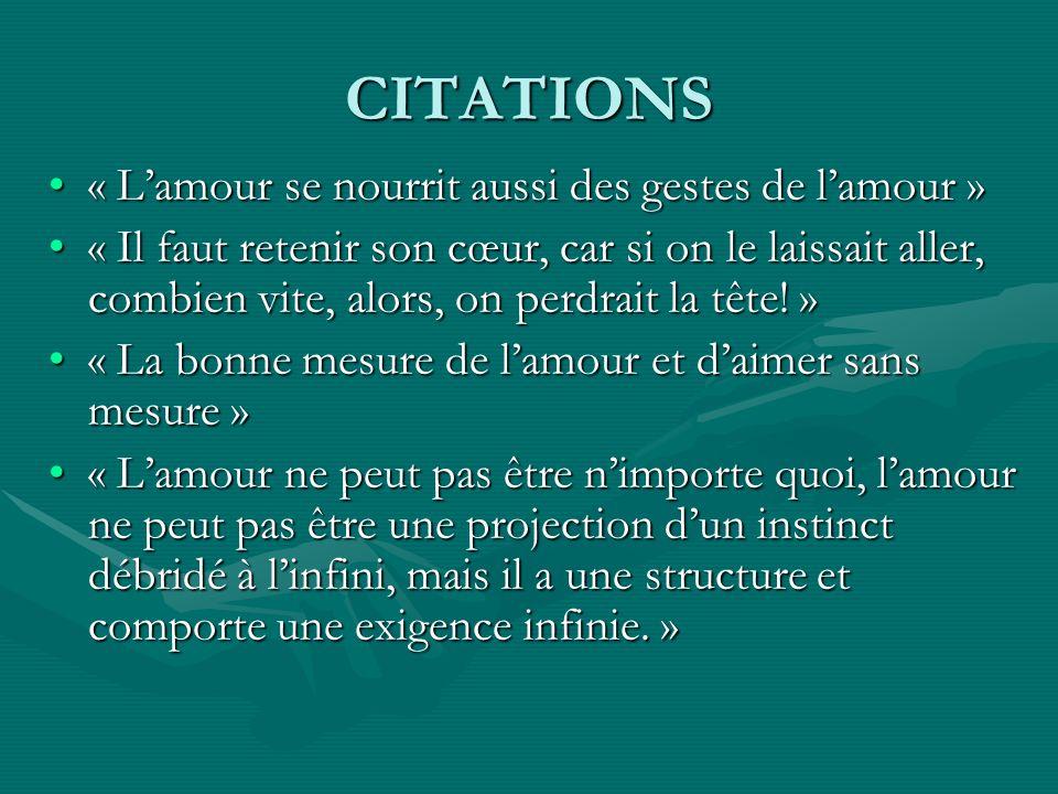 CITATIONS « Lamour se nourrit aussi des gestes de lamour »« Lamour se nourrit aussi des gestes de lamour » « Il faut retenir son cœur, car si on le la