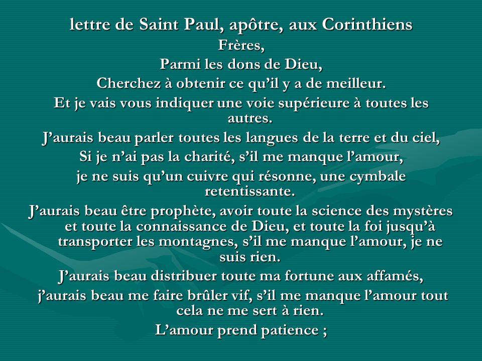 lettre de Saint Paul, apôtre, aux Corinthiens Frères, Parmi les dons de Dieu, Cherchez à obtenir ce quil y a de meilleur. Et je vais vous indiquer une