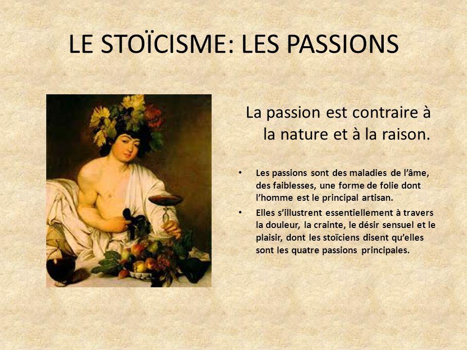 LE STOÏCISME: LES PASSIONS La passion est contraire à la nature et à la raison.
