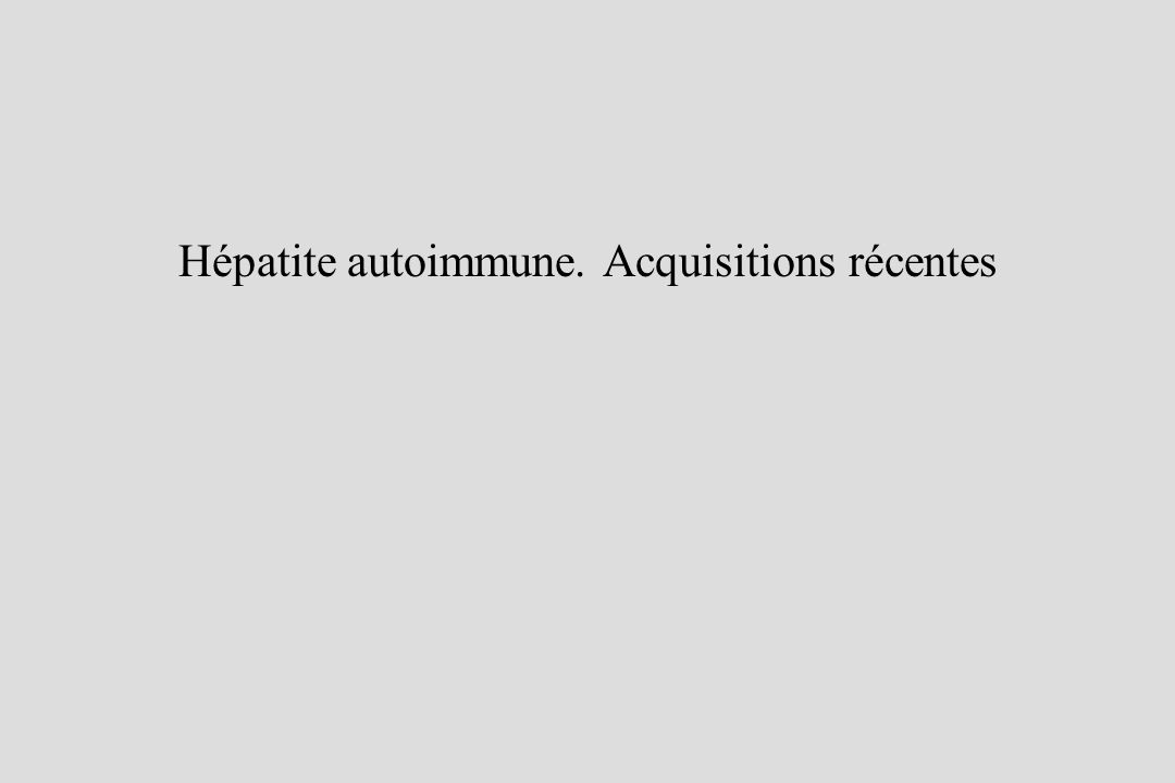 HAI - Traitement initial: 2 choix possibles Puis 10 1 Prednisone mg/j Azathioprine mg/kg/j 4-6 semaines 30 10 1 + Prednisone 20 60 20 1 2 Réponse