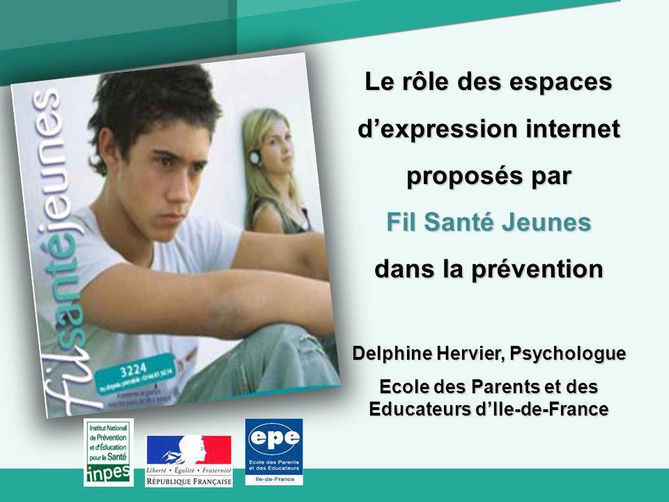 Le rôle des espaces dexpression internet proposés par Fil Santé Jeunes dans la prévention Delphine Hervier, Psychologue Ecole des Parents et des Educateurs dIle-de-France