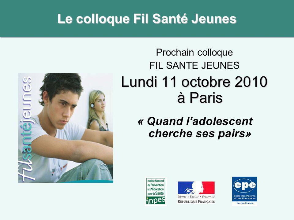 Prochain colloque FIL SANTE JEUNES Lundi 11 octobre 2010 à Paris « Quand ladolescent cherche ses pairs» Le colloque Fil Santé Jeunes