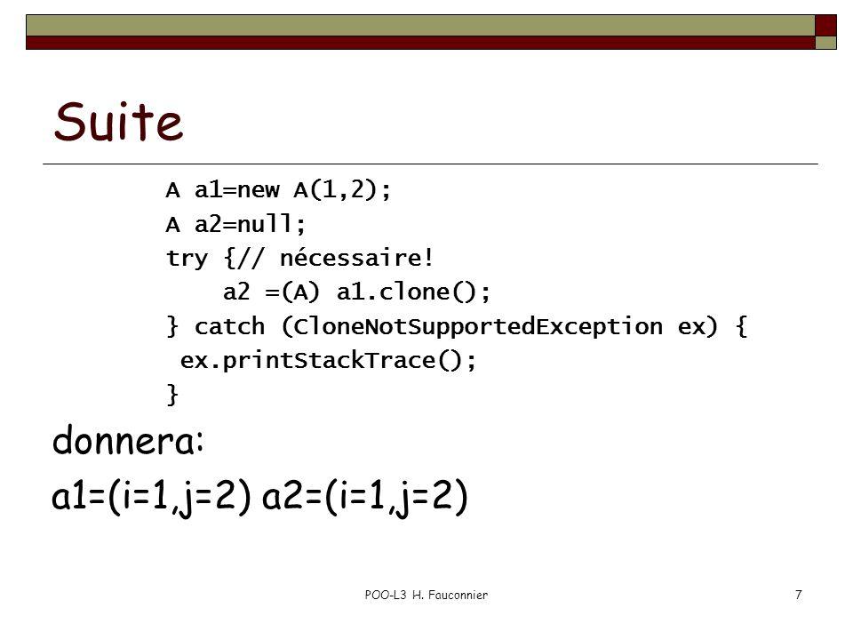 POO-L3 H. Fauconnier7 Suite A a1=new A(1,2); A a2=null; try {// nécessaire.