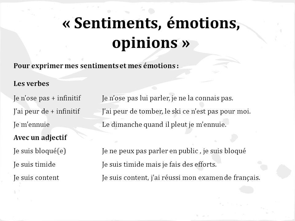 « Sentiments, émotions, opinions » Pour exprimer mes sentiments et mes émotions : Les verbes Je nose pas + infinitifJe nose pas lui parler, je ne la c