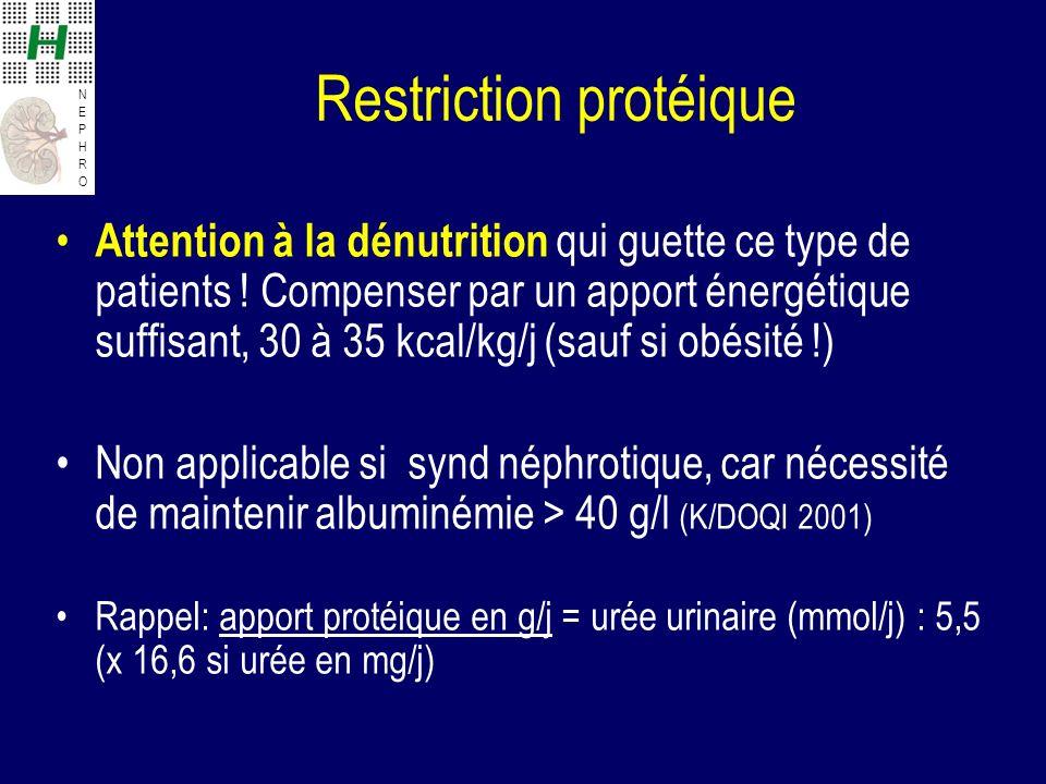 NEPHRONEPHRO Restriction protéique Attention à la dénutrition qui guette ce type de patients ! Compenser par un apport énergétique suffisant, 30 à 35