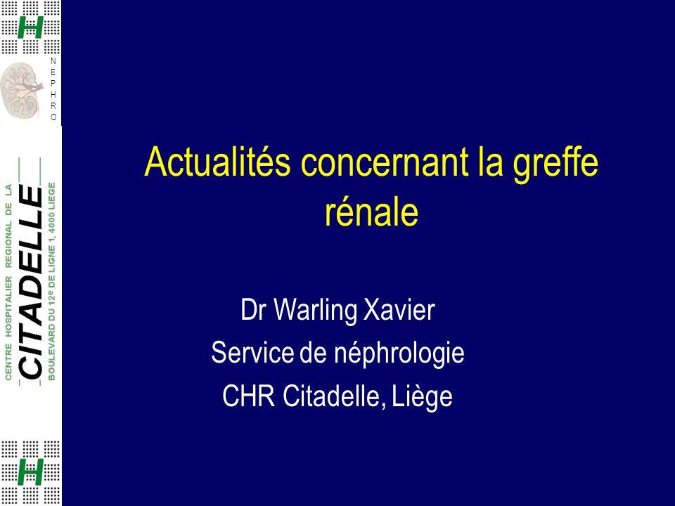 NEPHRONEPHRO Dr Warling Xavier Service de néphrologie CHR Citadelle, Liège Actualités concernant la greffe rénale