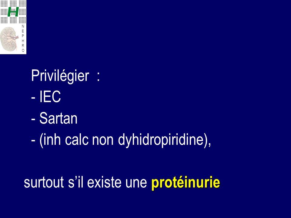 NEPHRONEPHRO Privilégier : - IEC - Sartan - (inh calc non dyhidropiridine), protéinurie surtout sil existe une protéinurie