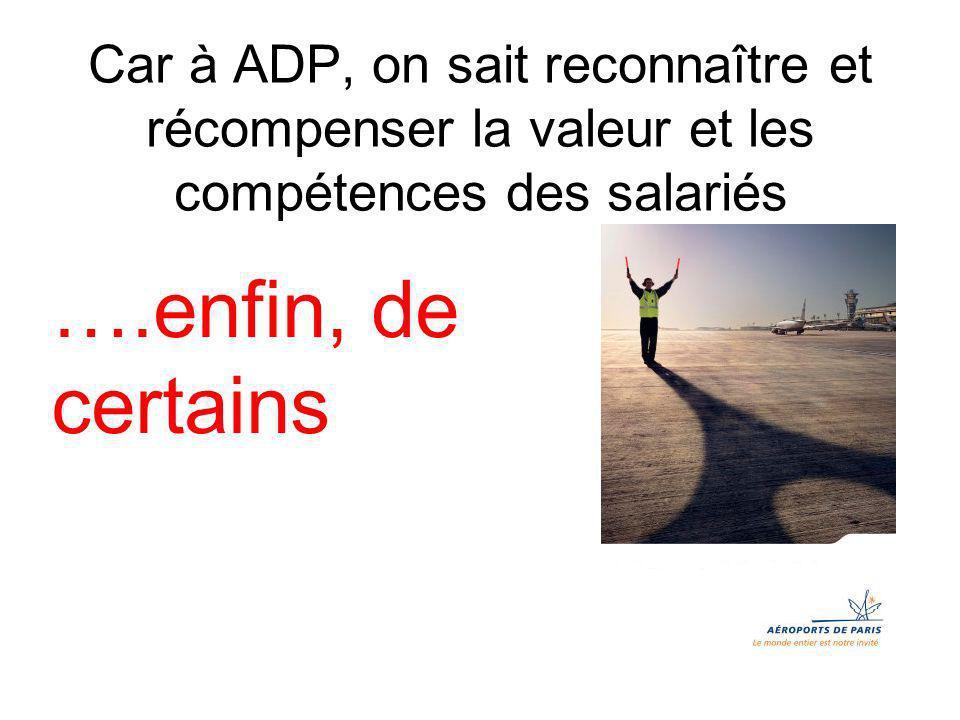 Car à ADP, on sait reconnaître et récompenser la valeur et les compétences des salariés ….enfin, de certains