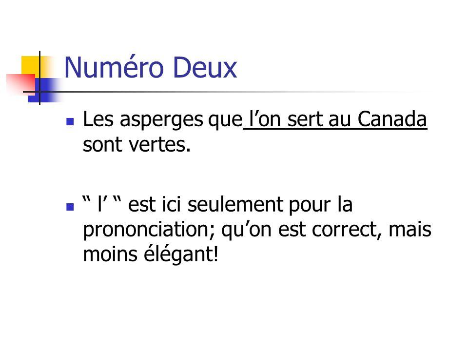 Numéro Deux Les asperges que lon sert au Canada sont vertes. l est ici seulement pour la prononciation; quon est correct, mais moins élégant!