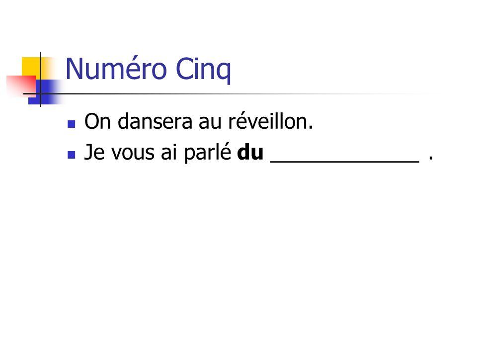 Numéro Cinq On dansera au réveillon. Je vous ai parlé du _____________.