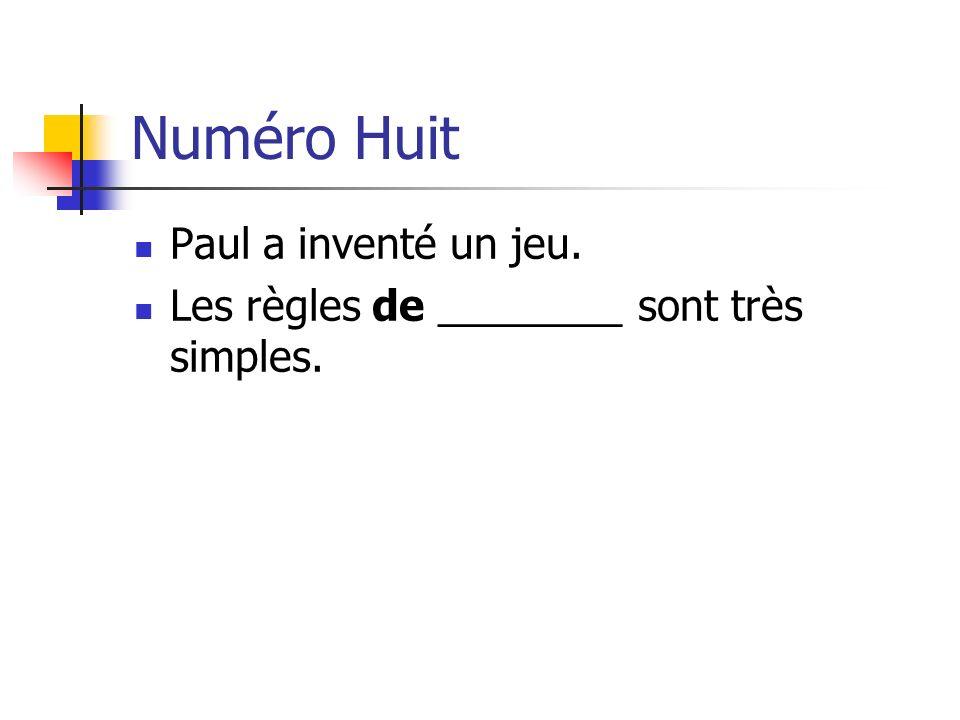 Numéro Huit Paul a inventé un jeu. Les règles de ________ sont très simples.