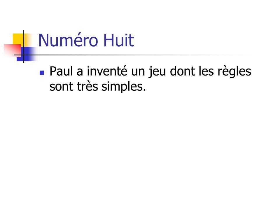 Numéro Huit Paul a inventé un jeu dont les règles sont très simples.