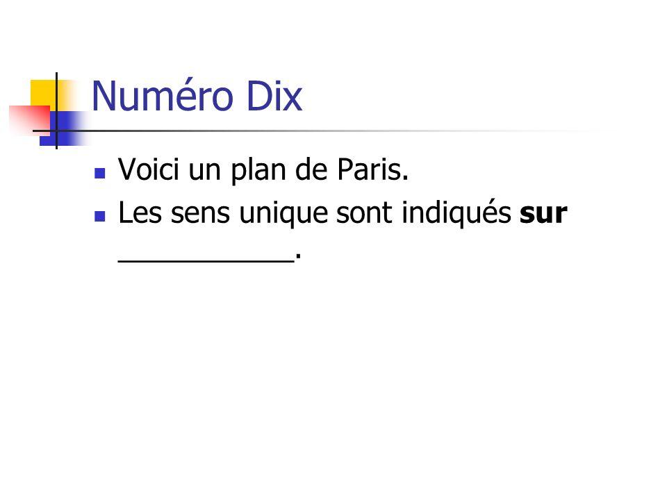 Numéro Dix Voici un plan de Paris. Les sens unique sont indiqués sur ___________.