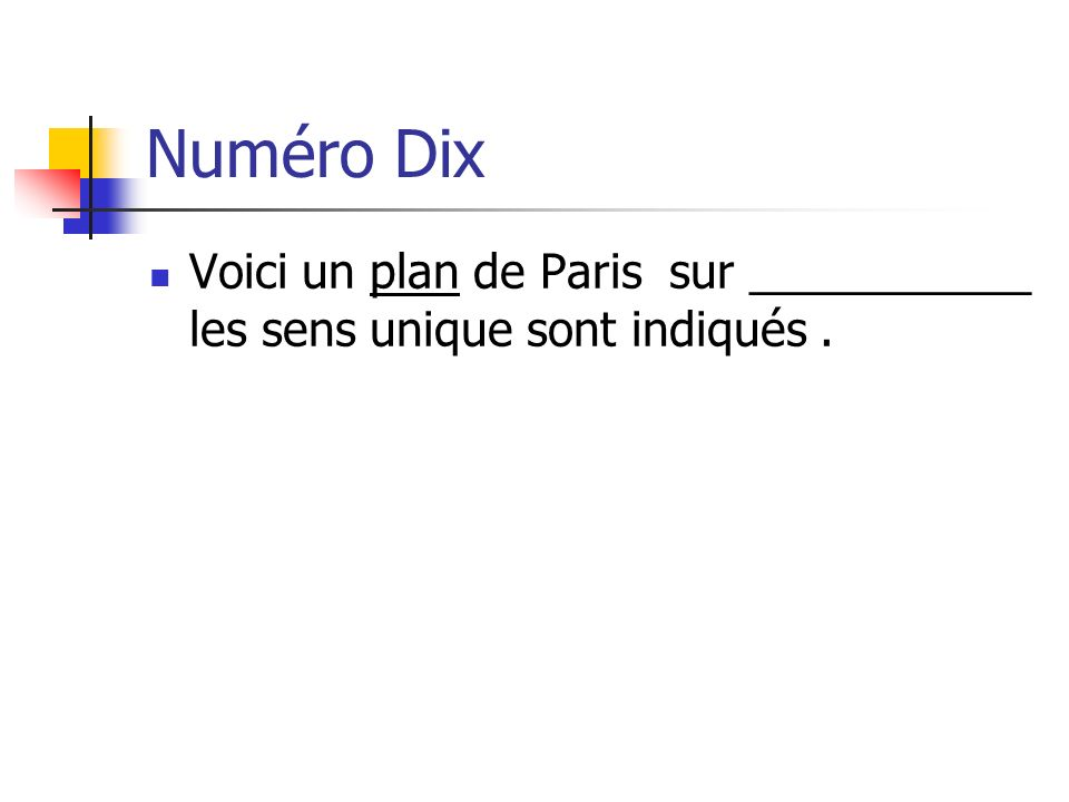 Numéro Dix Voici un plan de Paris sur ___________ les sens unique sont indiqués.