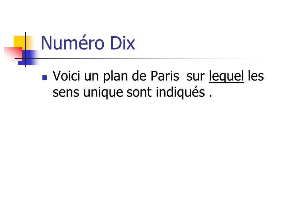 Numéro Dix Voici un plan de Paris sur lequel les sens unique sont indiqués.