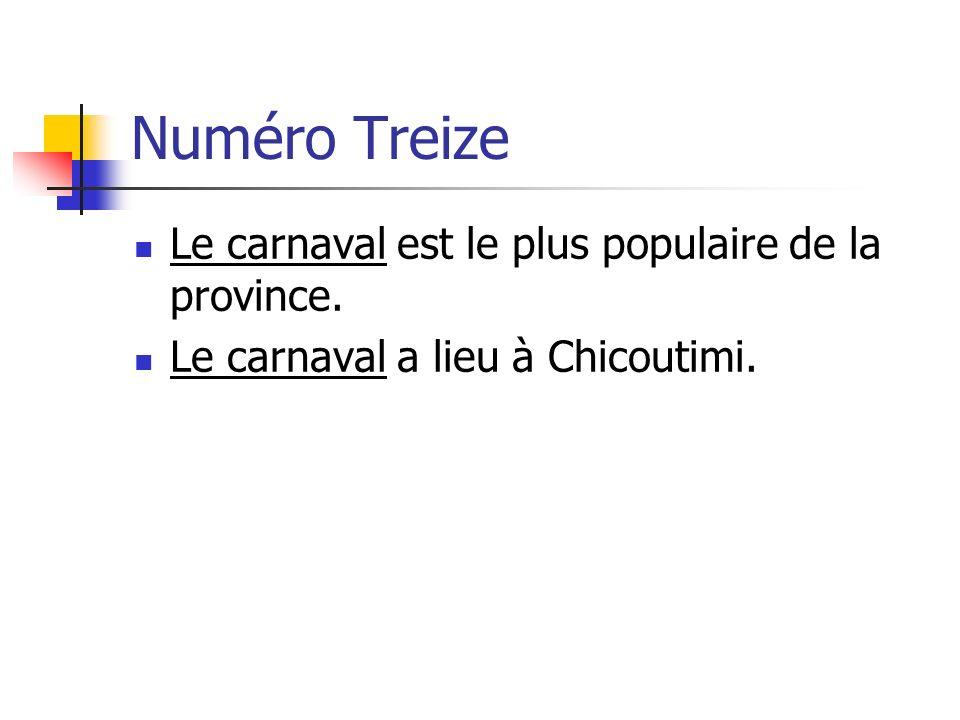 Numéro Treize Le carnaval est le plus populaire de la province. Le carnaval a lieu à Chicoutimi.