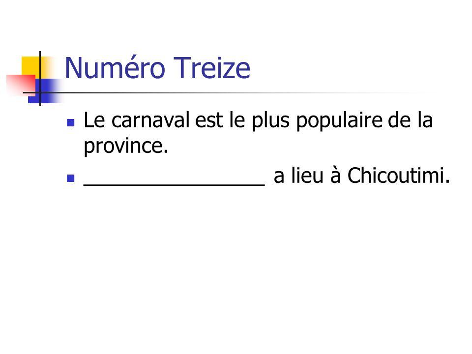 Numéro Treize Le carnaval est le plus populaire de la province. ________________ a lieu à Chicoutimi.