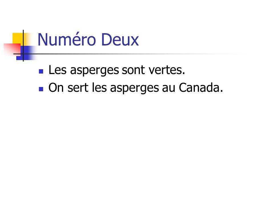 Numéro Deux Les asperges sont vertes. On sert les asperges au Canada.