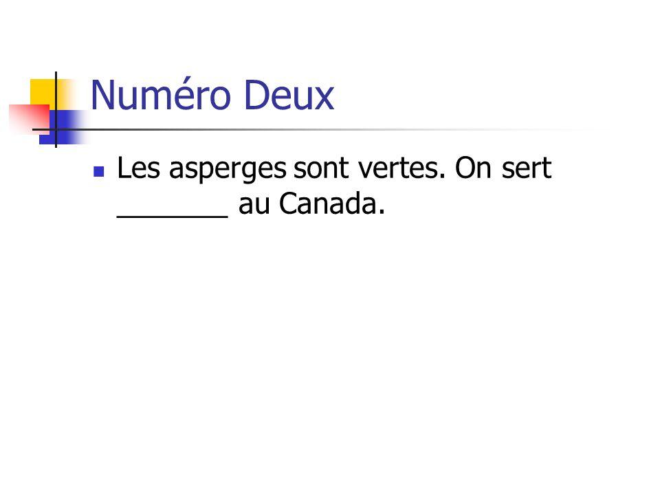 Numéro Deux Les asperges sont vertes. On sert _______ au Canada.