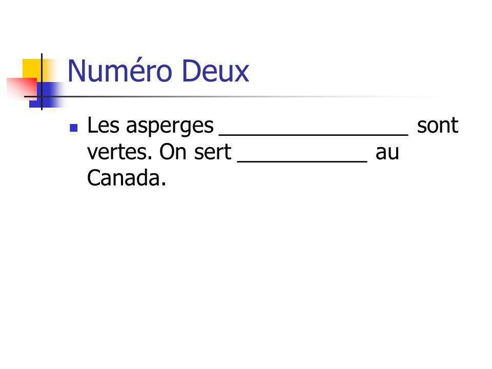 Numéro Deux Les asperges ________________ sont vertes. On sert ___________ au Canada.