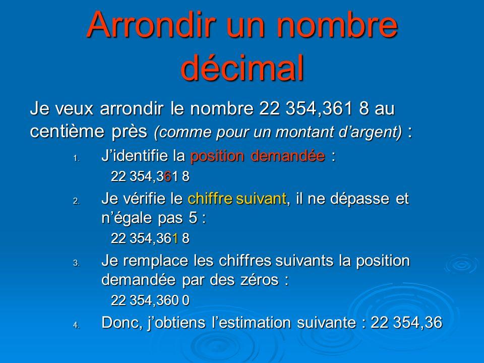 Arrondir un nombre décimal Je veux arrondir le nombre 22 354,361 8 au centième près (comme pour un montant dargent) : 1. Jidentifie la position demand