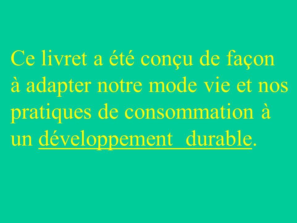Ce livret a été conçu de façon à adapter notre mode vie et nos pratiques de consommation à un développement durable.