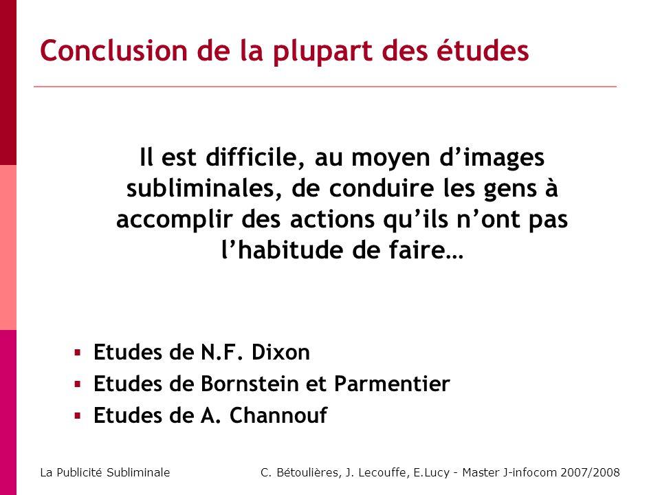C. Bétoulières, J. Lecouffe, E.Lucy - Master J-infocom 2007/2008 La Publicité Subliminale Conclusion de la plupart des études Il est difficile, au moy