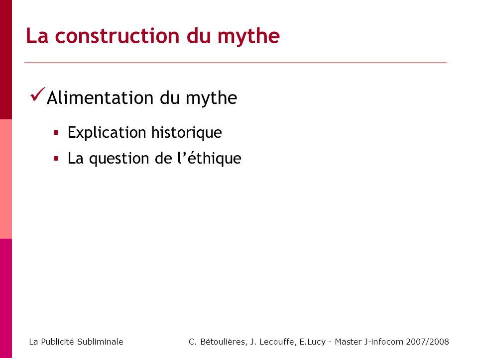 C. Bétoulières, J. Lecouffe, E.Lucy - Master J-infocom 2007/2008 La Publicité Subliminale Alimentation du mythe Explication historique La question de