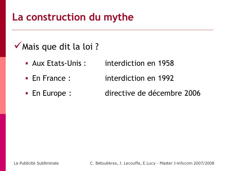 C. Bétoulières, J. Lecouffe, E.Lucy - Master J-infocom 2007/2008 La Publicité Subliminale Mais que dit la loi ? Aux Etats-Unis : interdiction en 1958