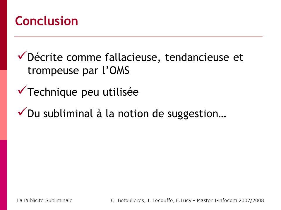 C. Bétoulières, J. Lecouffe, E.Lucy - Master J-infocom 2007/2008 La Publicité Subliminale Décrite comme fallacieuse, tendancieuse et trompeuse par lOM
